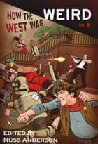 How the West Was Weird, Vol. 2 ebook by Russ Anderson
