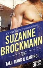 Tall, Dark And Daring - 3 Book Box Set ebook by Suzanne Brockmann