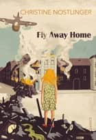 Fly Away Home ebook by Christine Nostlinger