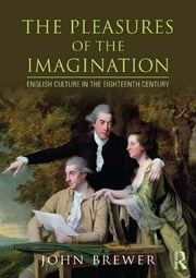 The Pleasures of the Imagination - English Culture in the Eighteenth Century ebook by John Brewer