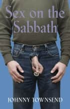 Sex on the Sabbath ebook by Johnny Townsend