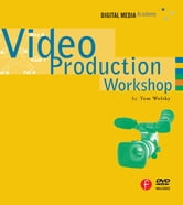 Video Production Workshop - DMA Series ebook by Tom Wolsky