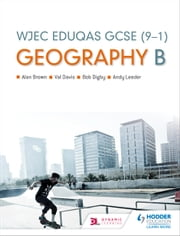 WJEC Eduqas B GCSE Geography ebook by Alan Brown,Bob Digby,Val Davis