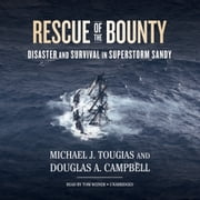 Rescue of the Bounty - Disaster and Survival in Superstorm Sandy audiobook by Michael J. Tougias, Douglas A. Campbell