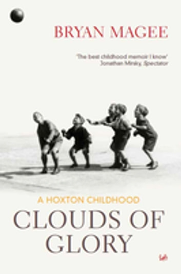 Clouds Of Glory - A Childhood in Hoxton ebook by Bryan Magee