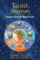 Taoist Shaman - Practices from the Wheel of Life ebook by Mantak Chia,Kris Deva North