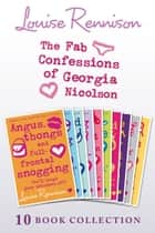 The Complete Fab Confessions of Georgia Nicolson: Books 1-10 (The Fab Confessions of Georgia Nicolson) ebook by Louise Rennison