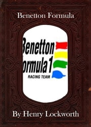 Benetton Formula ebook by Henry Lockworth,Lucy Mcgreggor,John Hawk