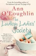 The Ludlow Ladies Society ebook by Ann O'Loughlin