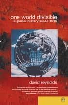 One World Divisible - A Global History Since 1945 ebook by DR David Reynolds