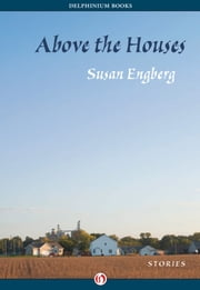 Above the Houses - Stories ebook by Susan Engberg