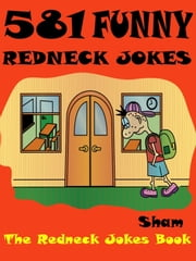 Jokes Redneck Jokes: 581 Funny Redneck Jokes ebook by Sham