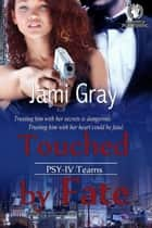 Touched by Fate - PSY-IV Teams, #2 ebook by Jami Gray