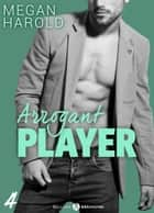 Arrogant Player - 4 ebook by Megan Harold