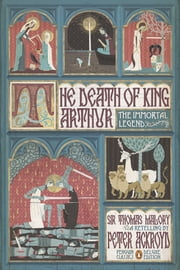 The Death of King Arthur - The Immortal Legend ebook by Peter Ackroyd,Thomas Malory