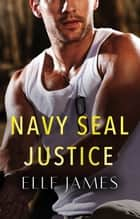 Navy Seal Justice ebook by Elle James