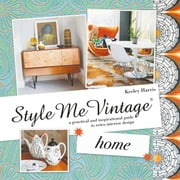 Style Me Vintage: Home - A practical and inspirational guide to retro interior design ebook by Keeley Harris