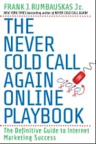 The Never Cold Call Again Online Playbook ebook by Frank J. Rumbauskas Jr.