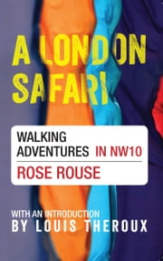 A London Safari - Walking Adventures in NW10 ebook by Rose Rouse