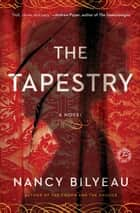 The Tapestry - A Novel ebook by Nancy Bilyeau