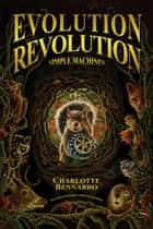 Evolution Revolution: Simple Machines ebook by Charlotte Bennardo