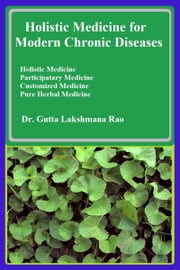 Holistic Herbal Medicine for Modern Chronic Diseases ebook by Dr Gutta Lakshmana Rao