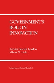 Government's Role in Innovation ebook by Dennis Patrick Leyden,Albert N. Link