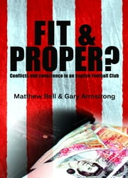 Fit and Proper? Conflicts and Conscience in an English Football Club ebook by Matthew Bell & Gary Armstrong