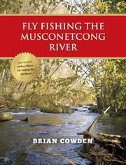 Fly Fishing the Musconetcong River ebook by Brian Cowden