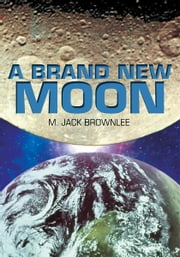 A Brand New Moon ebook by Jack Brownlee