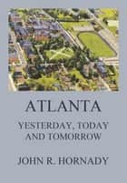 Atlanta And Its Builders, Vol. 1 - A Comprehensive History Of The Gate City Of The South ebook by Thomas H. Martin