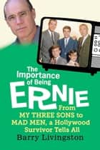 The Importance of Being Ernie ebook by Barry Livingston