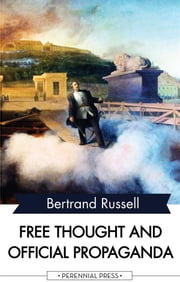 Free Thought and Official Propaganda ebook by Bertrand Russell