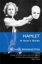 Hamlet: A User's Guide ebook by Michael Pennington