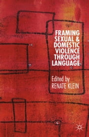 Framing Sexual and Domestic Violence through Language ebook by Renate C. A. Klein