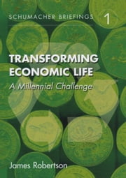 Transforming Economic Life: A Millennial Change ebook by Robertson, James