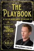 The Playbook - Suit Up. Score Chicks. Be Awesome ebook by Matt Kuhn, Barney Stinson