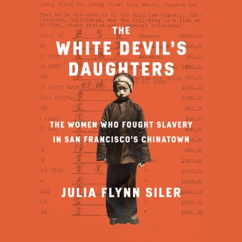 The White Devil's Daughters - The Women Who Fought Slavery in San Francisco's Chinatown audiobook by Julia Flynn Siler