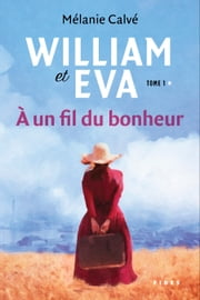 William et Eva - tome1 - À un fil du bonheur eBook by Mélanie Calvé