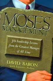 Moses on Management - 50 Leadership Lessons from the Greatest Manager of All Time ebook by Rabbi David Baron