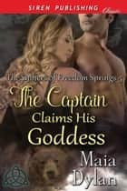 The Captain Claims His Goddess ebook by Maia Dylan