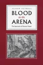 Blood in the Arena ebook by Alison Futrell