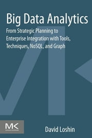 Big Data Analytics - From Strategic Planning to Enterprise Integration with Tools, Techniques, NoSQL, and Graph ebook by David Loshin