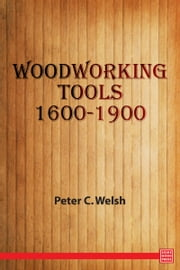 Woodworking Tools 1600-1900 ebook by Peter C. Welsh