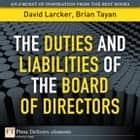 The Duties and Liabilities of the Board of Directors ebook by David Larcker,Brian Tayan
