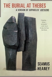 The Burial at Thebes - A Version of Sophocles' Antigone ebook by Seamus Heaney, Sophocles