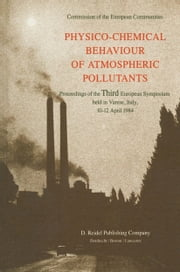 Physico-Chemical Behaviour of Atmospheric Pollutants - Proceedings of the Third European Symposium held in Varese, Italy, 10–12 April 1984 ebook by B. Versino,G. Angeletti