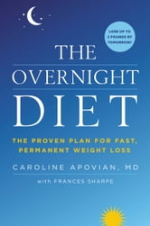The Overnight Diet - The Proven Plan for Fast, Permanent Weight Loss ebook by Caroline Apovian