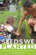 The Seeds We Planted - Portraits of a Native Hawaiian Charter School ebook by Noelani Goodyear-Ka'opua