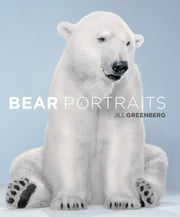 Bear Portraits ebook by Jill Greenberg